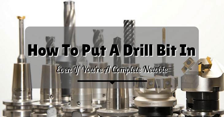 How To Put A Drill Bit In Even If You Re Complete Newbie