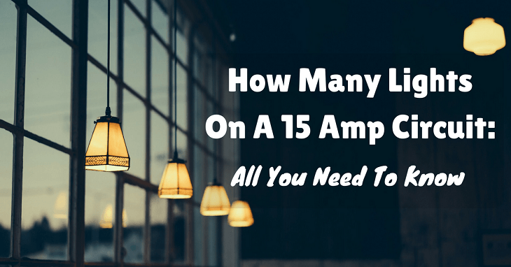How Many Lights On A 15 Amp Circuit: All You Need To Know