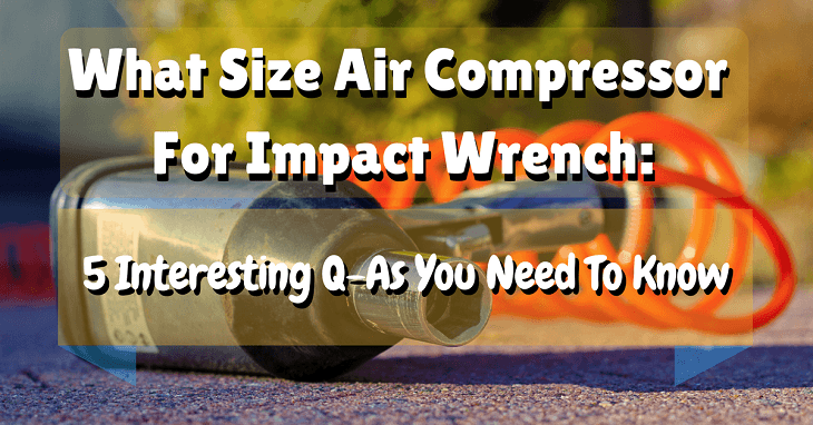 What Size Air Compressor For Impact Wrench 5 Interesting Q As You Need To Know