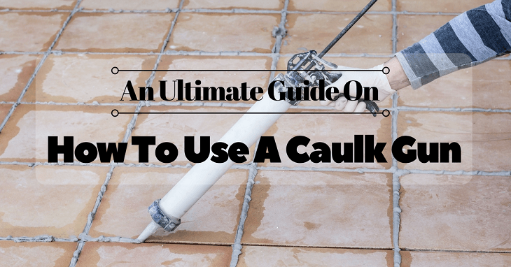 an ultimate guide on how to use a caulk gun all you need to know. Black Bedroom Furniture Sets. Home Design Ideas