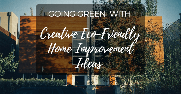 going green with creative eco friendly home improvement ideas