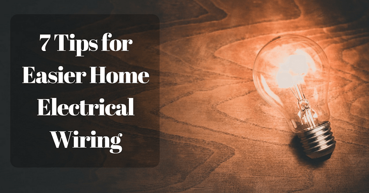 7 Tips for Easier Home Electrical Wiring You Need To Check Out