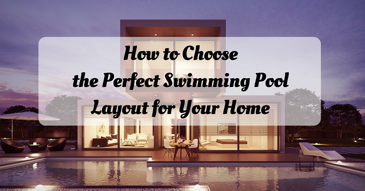 how to choose the perfect swimming pool layout