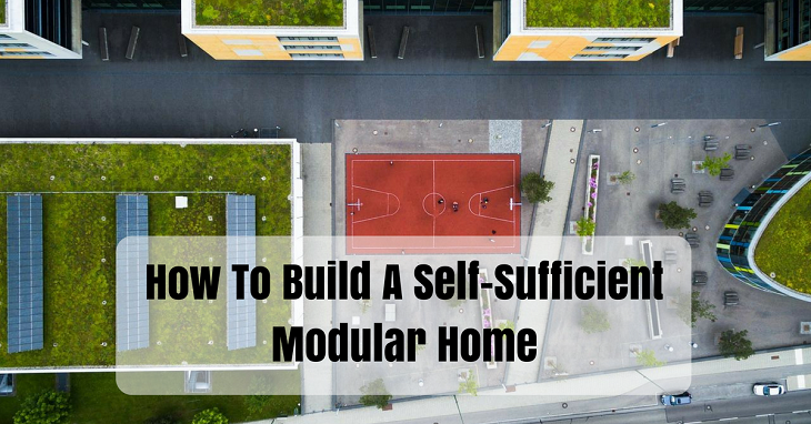 how to build a self sufficient modular home