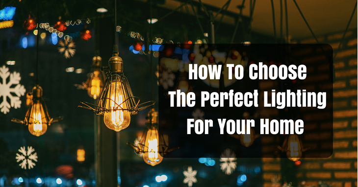How to Choose the Perfect Lighting for Your Home