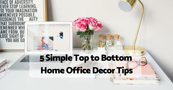 Top to Bottom Home Office Decor Tips