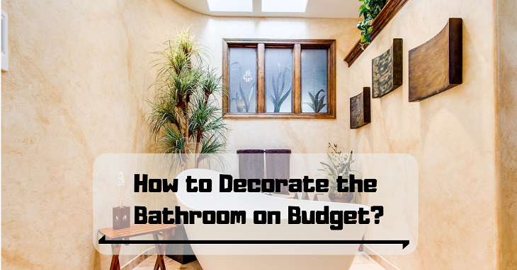 How To Decorate The Bathroom On Budget All You Need To Know
