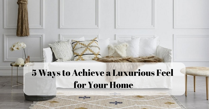 Achieve a Luxurious Feel for Your Home
