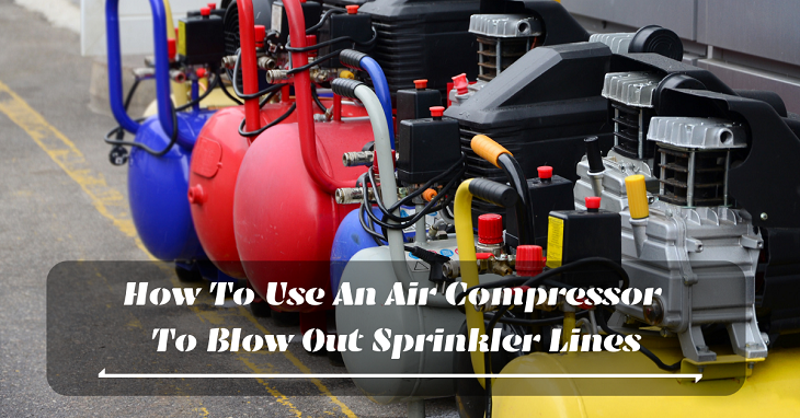 How To Use An Air Compressor >> How To Use An Air Compressor To Blow Out Sprinkler Lines