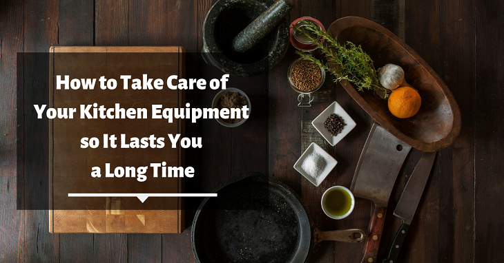 How to Take Care of Your Kitchen Equipment