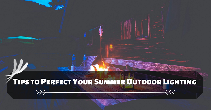 tips to perfect your summer outdoor lighting