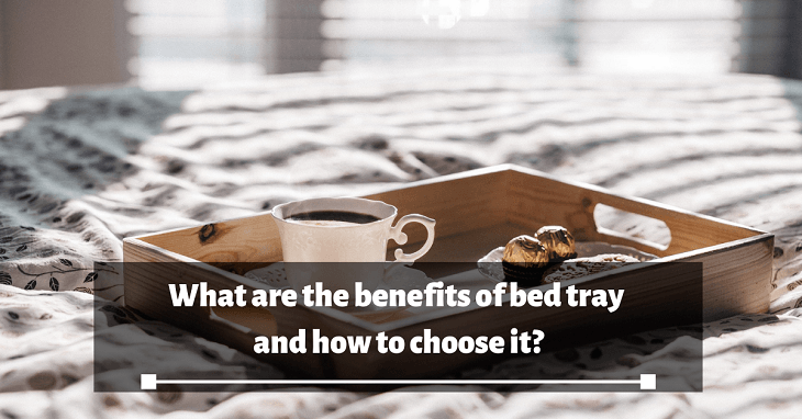 What are the benefits of bed tray