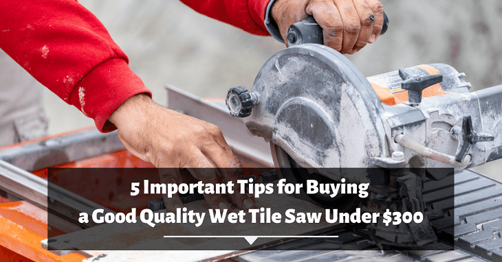 Buying a Good Quality Wet Tile Saw