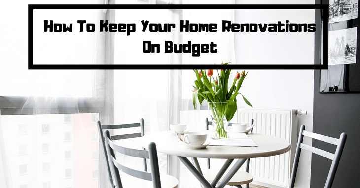 How To Keep Your Home Renovations On Budget