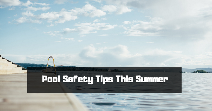 Pool Safety Tips This Summer