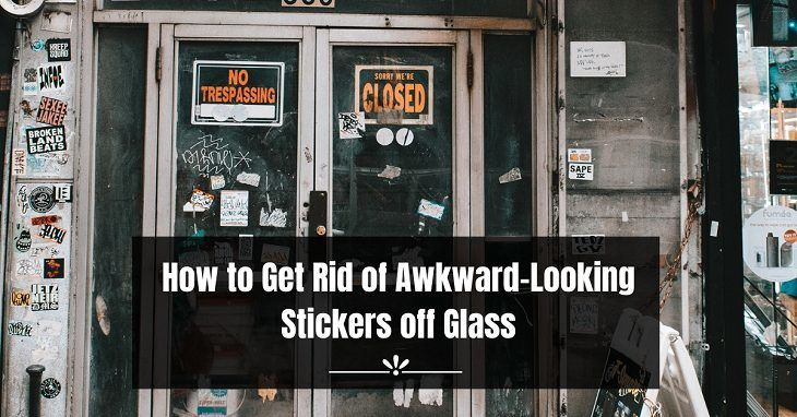 How to Get Rid of Awkward-Looking Stickers off Glass