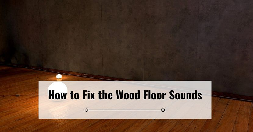 How to Fix the Wood Floor Sounds