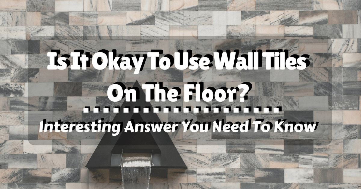 is it okay to use wall tiles on the floor is it okay to use wall tiles on the floor interesting 31465