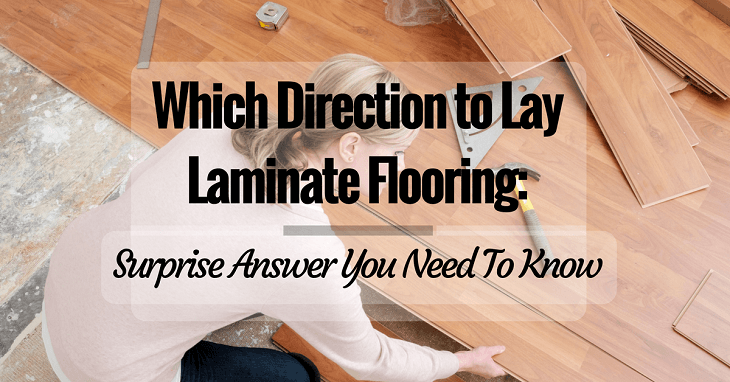 Which direction to lay laminate flooring surprise answer for Which way to home