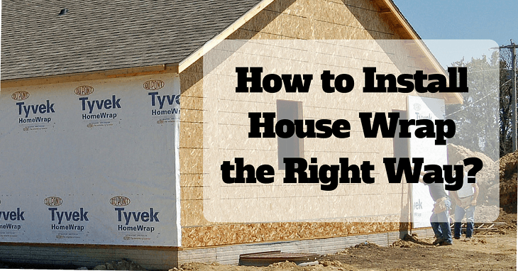 How to Install a House Wrap the Right Way?