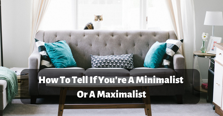 how to tell if you're a minimalist or a maximalist